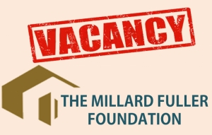 Vacancies: The Millard Fuller Foundation, a housing organisation with international affiliation is currently seeking to employ suitably qualified candidates